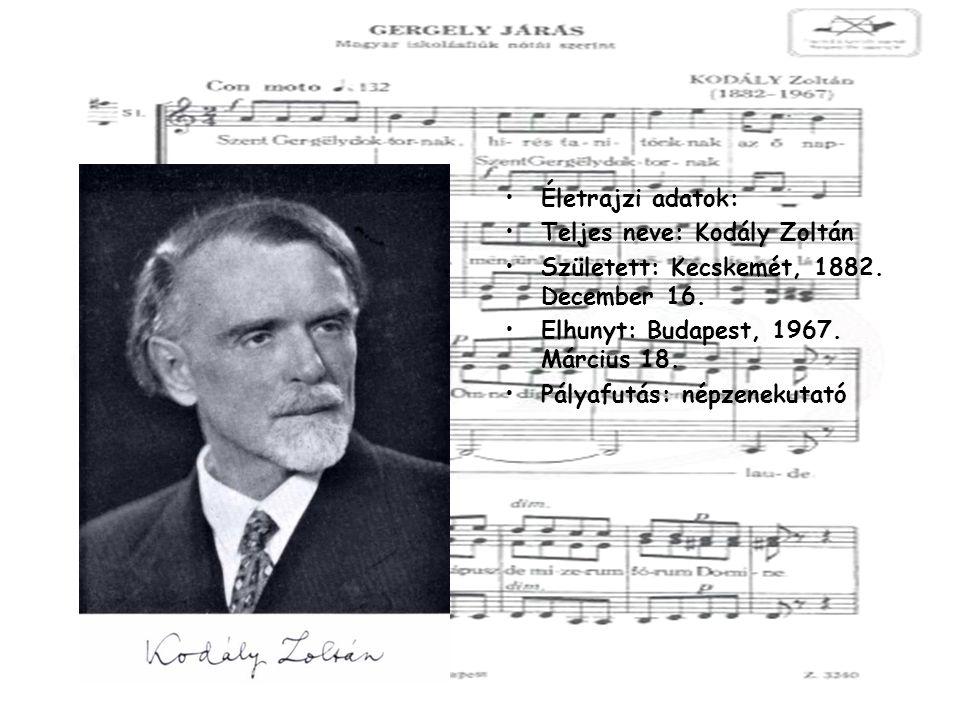 Életrajzi adatok: Teljes neve: Kodály Zoltán Született: Kecskemét, 1882.