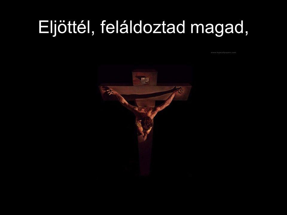 Ján. 3.16 Mert úgy szerette Isten e világot, hogy az ő egyszülött Fiát adta, hogy valaki hiszen ő benne, el ne vesszen, hanem örök élete legyen.