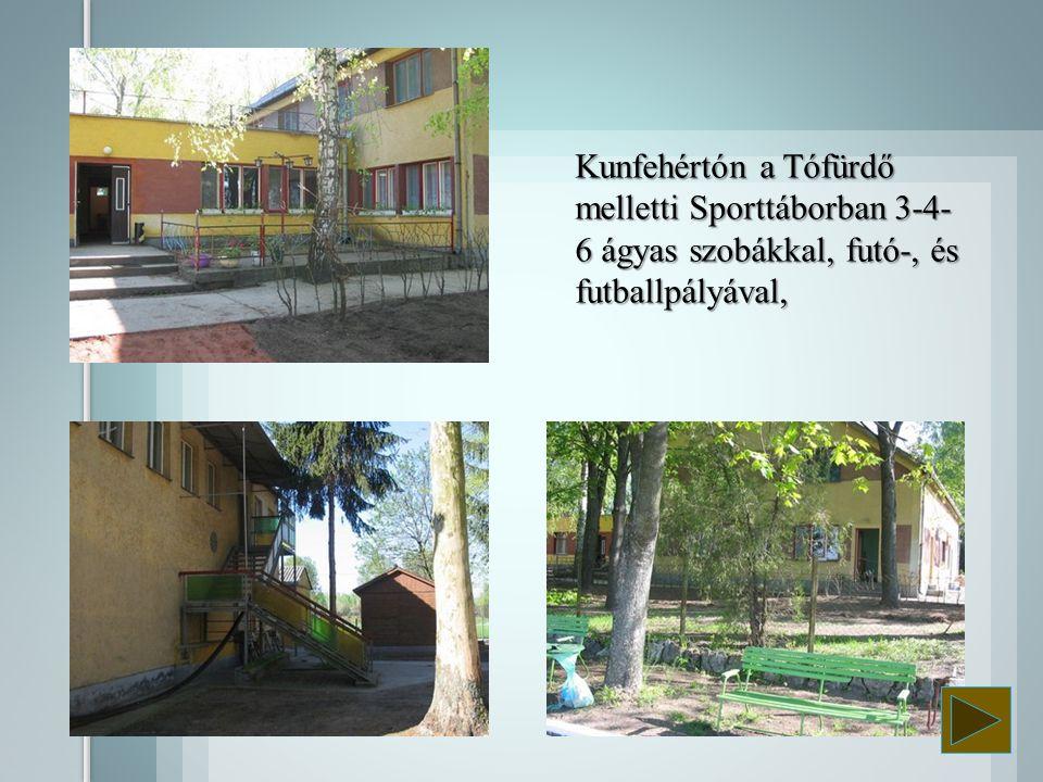 Kunfehértón a Tófürdő melletti Sporttáborban 3-4- 6 ágyas szobákkal, futó-, és futballpályával,