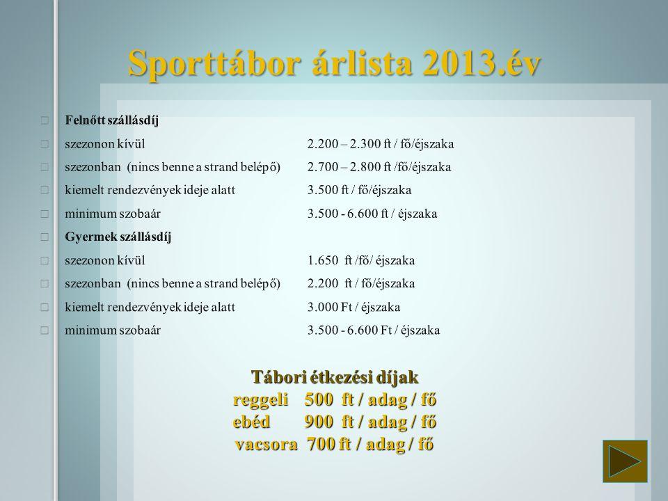 Tábori étkezési díjak reggeli 500 ft / adag / fő ebéd 900 ft / adag / fő vacsora 700 ft / adag / fő Sporttábor árlista 2013.év