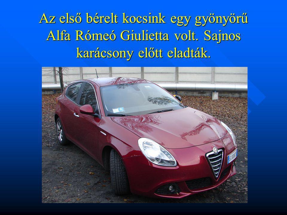 Az első bérelt kocsink egy gyönyörű Alfa Rómeó Giulietta volt. Sajnos karácsony előtt eladták.