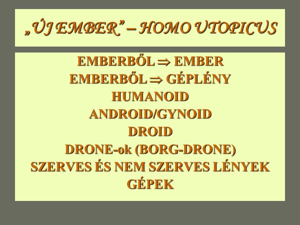 """""""ÚJ EMBER – HOMO UTOPICUS EMBERBŐL  EMBER EMBERBŐL  GÉPLÉNY HUMANOIDANDROID/GYNOIDDROID DRONE-ok (BORG-DRONE) SZERVES ÉS NEM SZERVES LÉNYEK GÉPEK"""