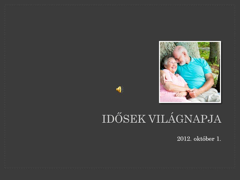 IDŐSEK VILÁGNAPJA 2012. október 1.