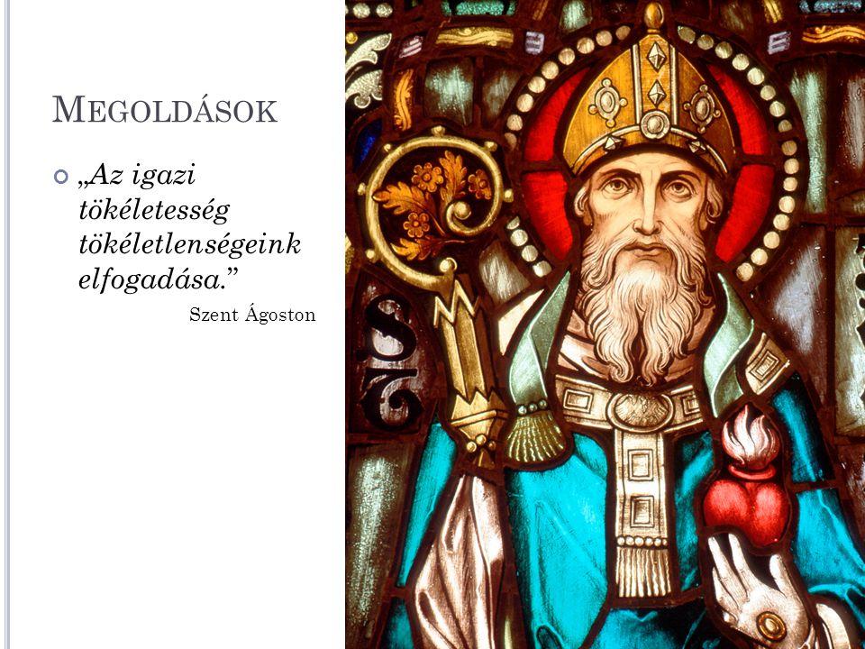 """M EGOLDÁSOK """" Az igazi tökéletesség tökéletlenségeink elfogadása. """" Szent Ágoston"""