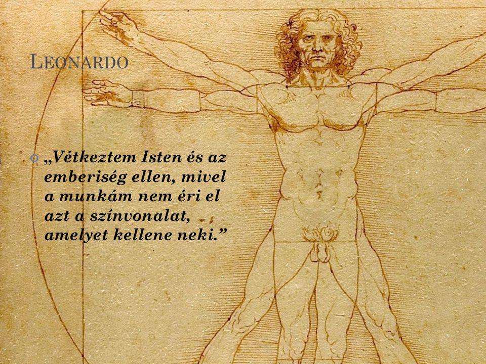 """L EONARDO """" Vétkeztem Isten és az emberiség ellen, mivel a munkám nem éri el azt a színvonalat, amelyet kellene neki."""""""