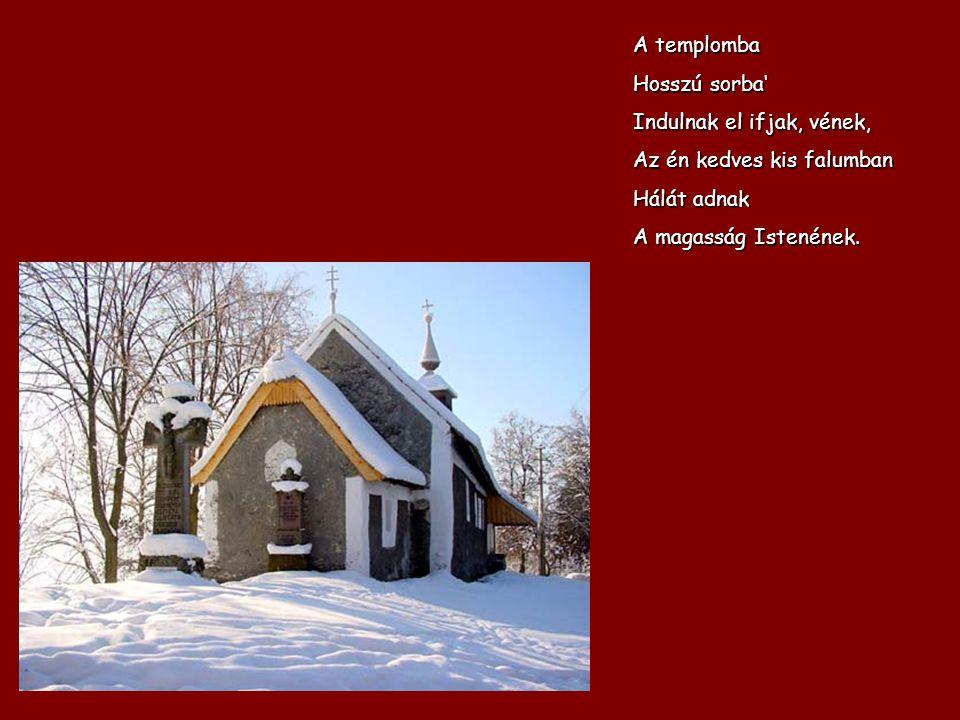 A templomba Hosszú sorba' Indulnak el ifjak, vének, Az én kedves kis falumban Hálát adnak A magasság Istenének.