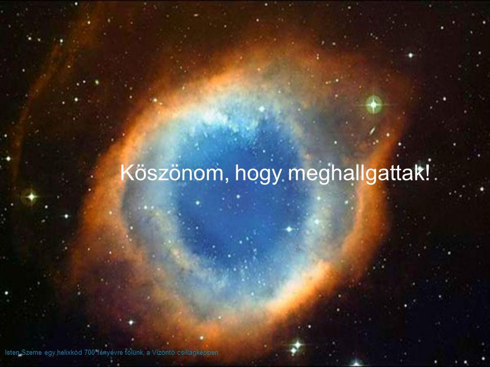 Isten Szeme egy helixköd 700 fényévre tölünk, a Vízöntö csillagképben. Köszönom, hogy meghallgattak!