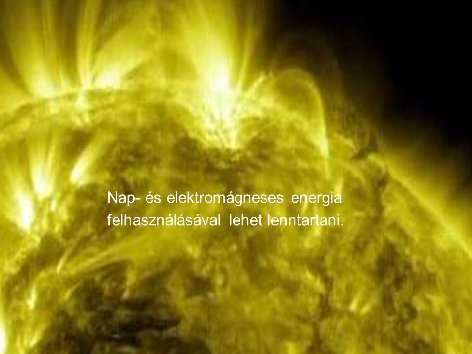 Nap- és elektromágneses energia felhasználásával lehet lenntartani.