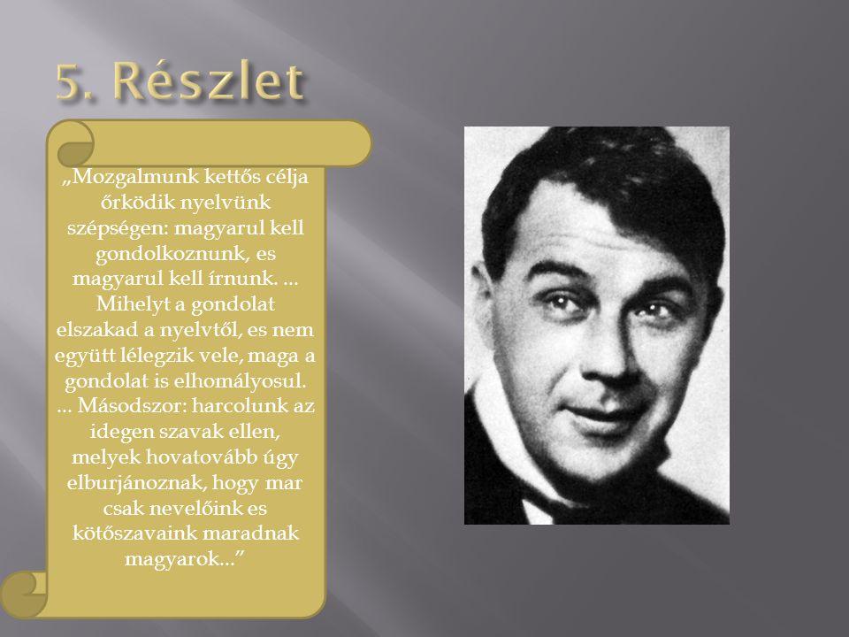 """""""Mozgalmunk kettős célja őrködik nyelvünk szépségen: magyarul kell gondolkoznunk, es magyarul kell írnunk.... Mihelyt a gondolat elszakad a nyelvtől,"""