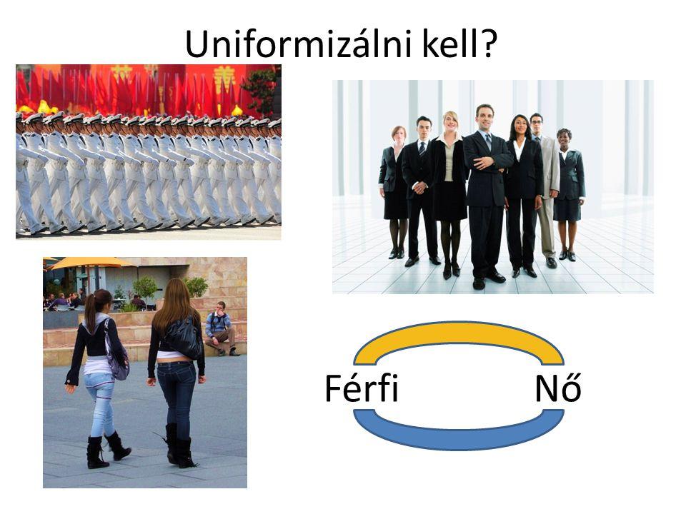 Uniformizálni kell? Férfi Nő