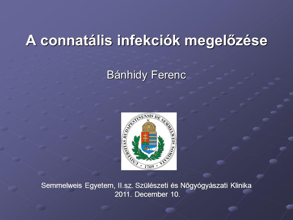 Bevezetés Connatális fertőzések: - Mindig is kiemelt figyelmet élveztek - Szülészeti, neonatológiai, epidemiológiai jelentőség jelentőség - Várandósok részéről fokozott érdeklődés - Terhesgondozás során fellépő aggodalmak - Jogi vonatkozások