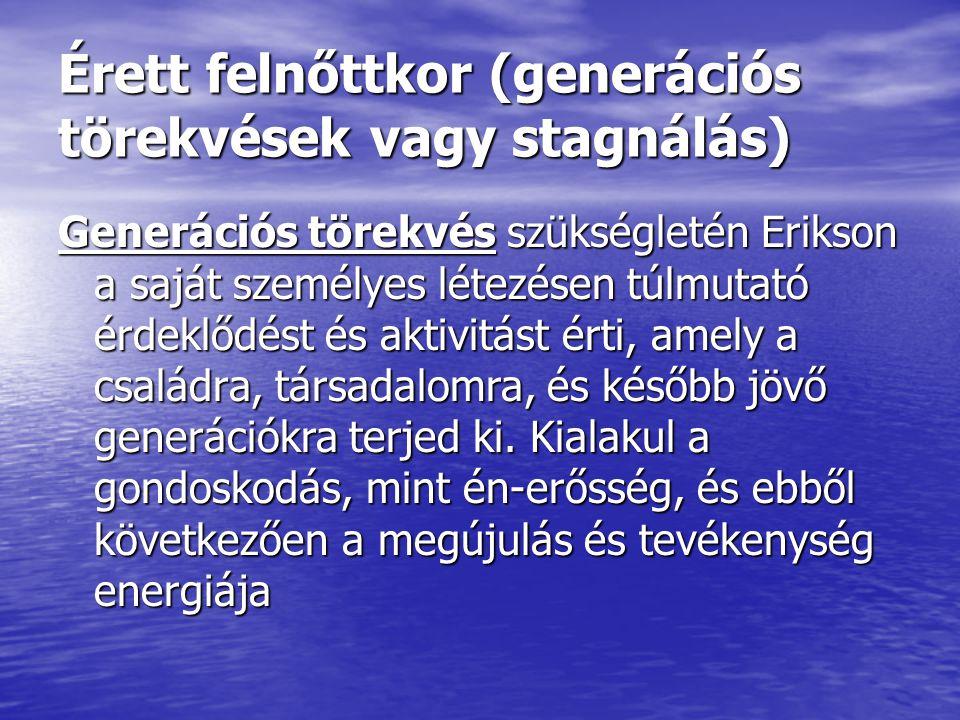 Érett felnőttkor (generációs törekvések vagy stagnálás) Generációs törekvés szükségletén Erikson a saját személyes létezésen túlmutató érdeklődést és