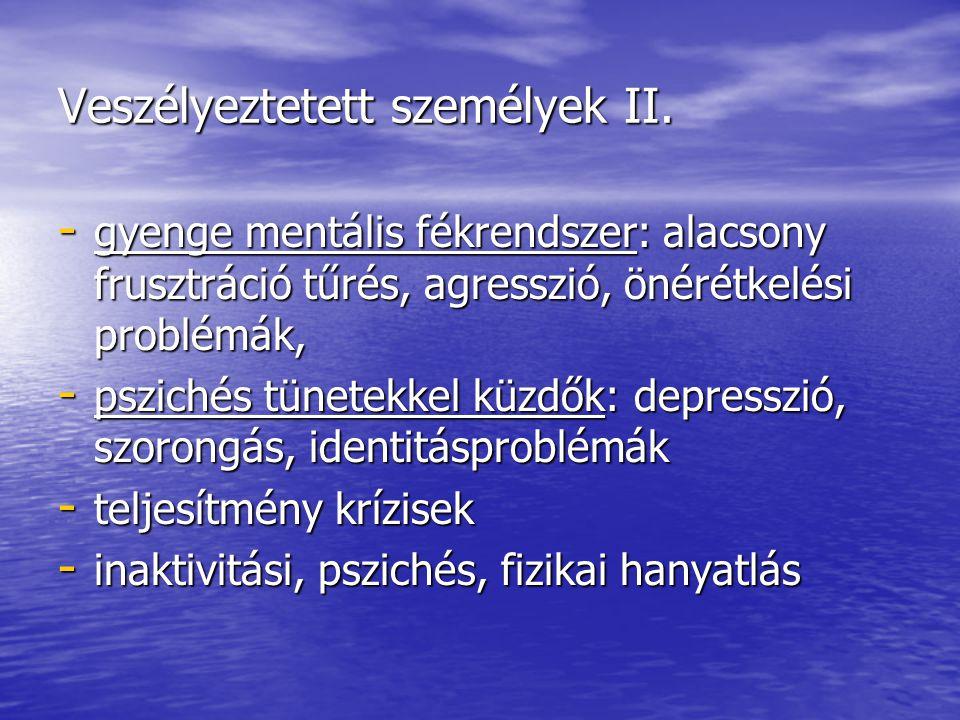 Veszélyeztetett személyek II. - gyenge mentális fékrendszer: alacsony frusztráció tűrés, agresszió, önérétkelési problémák, - pszichés tünetekkel küzd