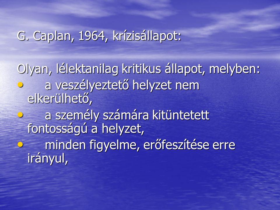 G. Caplan, 1964, krízisállapot: Olyan, lélektanilag kritikus állapot, melyben: a veszélyeztető helyzet nem elkerülhető, a veszélyeztető helyzet nem el