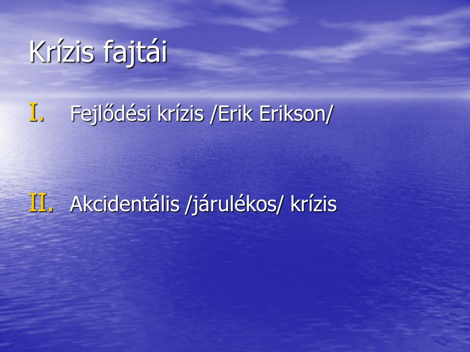 Krízis fajtái I. Fejlődési krízis /Erik Erikson/ II. Akcidentális /járulékos/ krízis