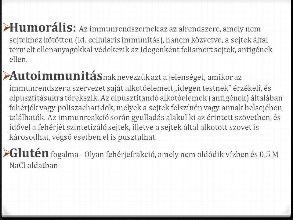 Humorális: Az immunrendszernek az az alrendszere, amely nem sejtekhez kötötten (ld. celluláris immunitás), hanem közvetve, a sejtek által termelt el