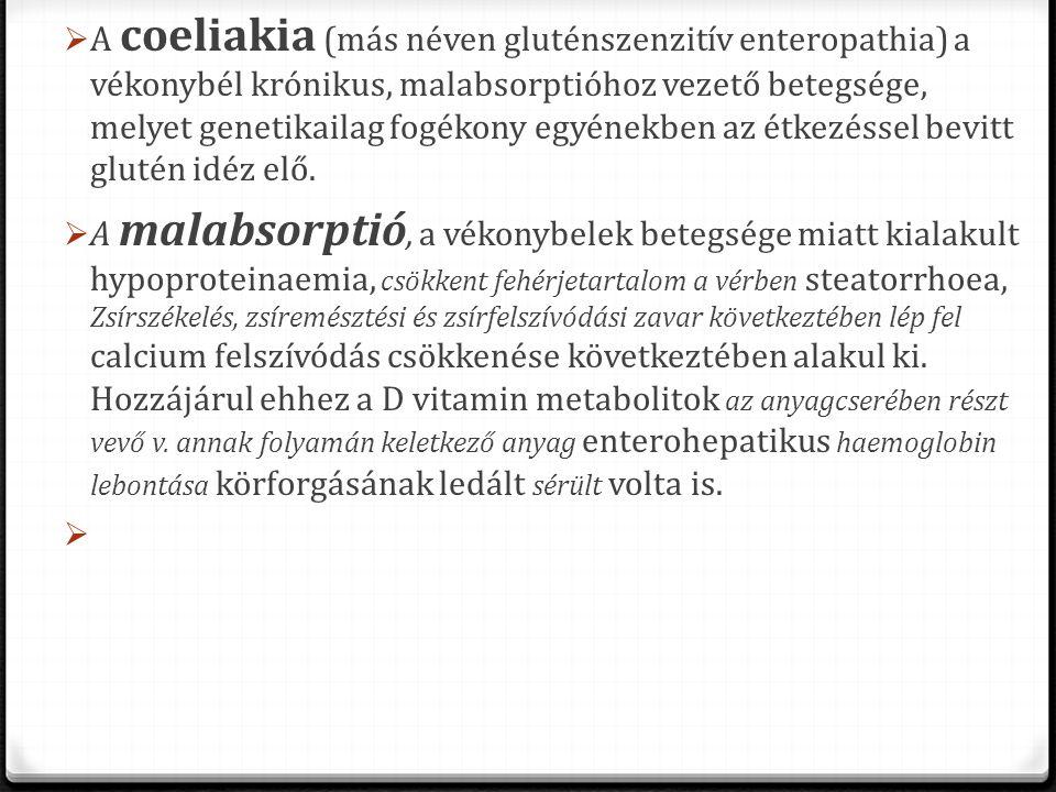  A coeliakia (más néven gluténszenzitív enteropathia) a vékonybél krónikus, malabsorptióhoz vezető betegsége, melyet genetikailag fogékony egyénekben