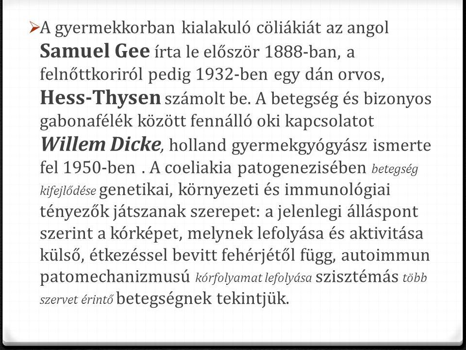  A gyermekkorban kialakuló cöliákiát az angol Samuel Gee írta le először 1888-ban, a felnőttkoriról pedig 1932-ben egy dán orvos, Hess-Thysen számolt