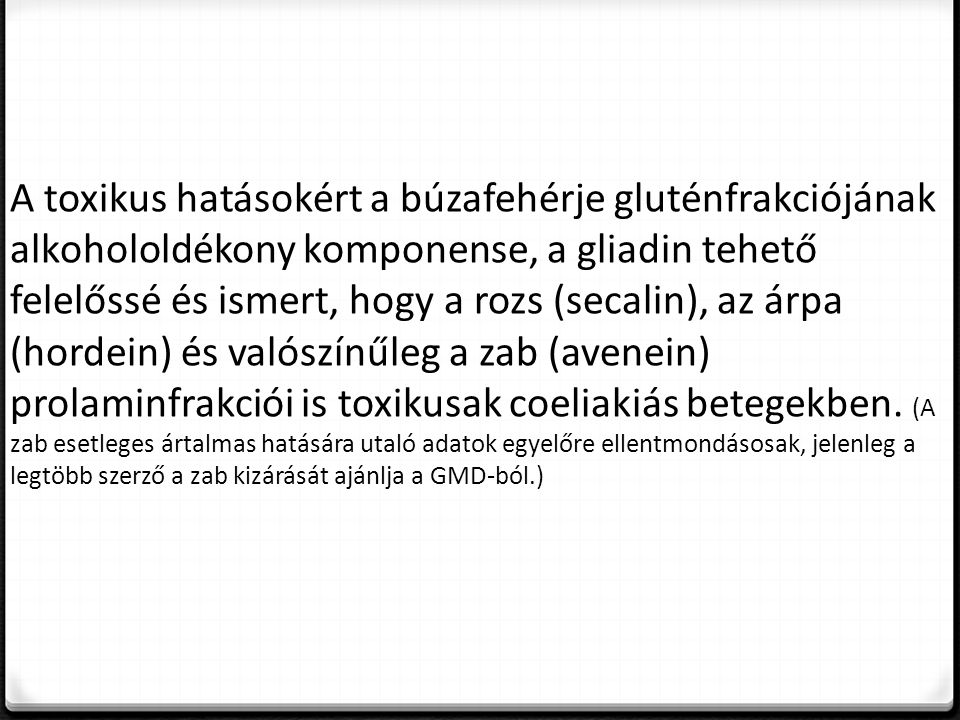 A coeliakia jellemző tünetei Hyposplenismus - csökkent lépműködés Infertilitás - meddőség, utódlétrehozás részleges képtelensége Ismétlődő abortuszok Ataxia – akaratlan rángás Gyermekkori növekedési zavar Lezajlott rachitis jelei - angolkór Osteopenia, osteoporosis - csontritkulás Osteomalacia - csontelhajlás Csontfájdalom Arthralgia - ízületi fájdalom Tetania - görcs Dobverőujj Depresszió Gyermekkorban a növekedés elmaradása