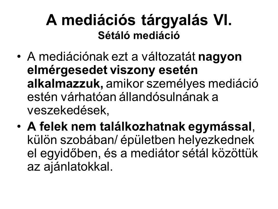 A mediációs tárgyalás VI. Sétáló mediáció A mediációnak ezt a változatát nagyon elmérgesedet viszony esetén alkalmazzuk, amikor személyes mediáció est