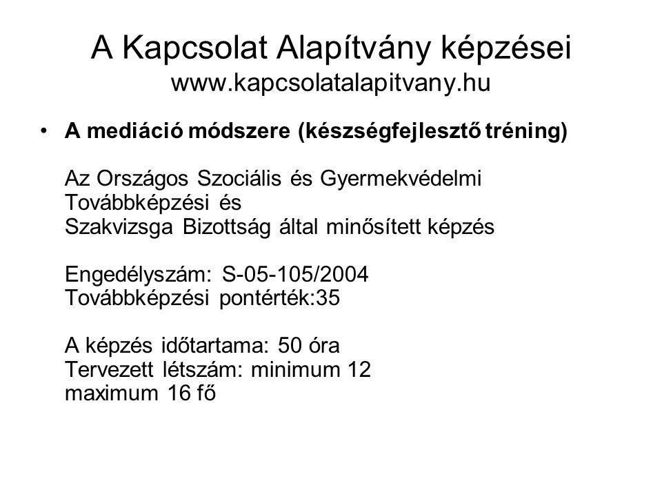 A Kapcsolat Alapítvány képzései www.kapcsolatalapitvany.hu A mediáció módszere (készségfejlesztő tréning) Az Országos Szociális és Gyermekvédelmi Tová