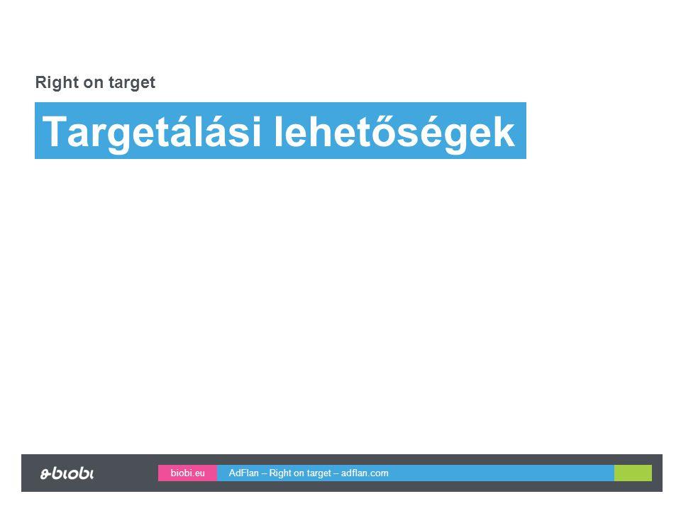 biobi.eu Targetálási lehetőségek Right on target AdFlan – Right on target – adflan.com