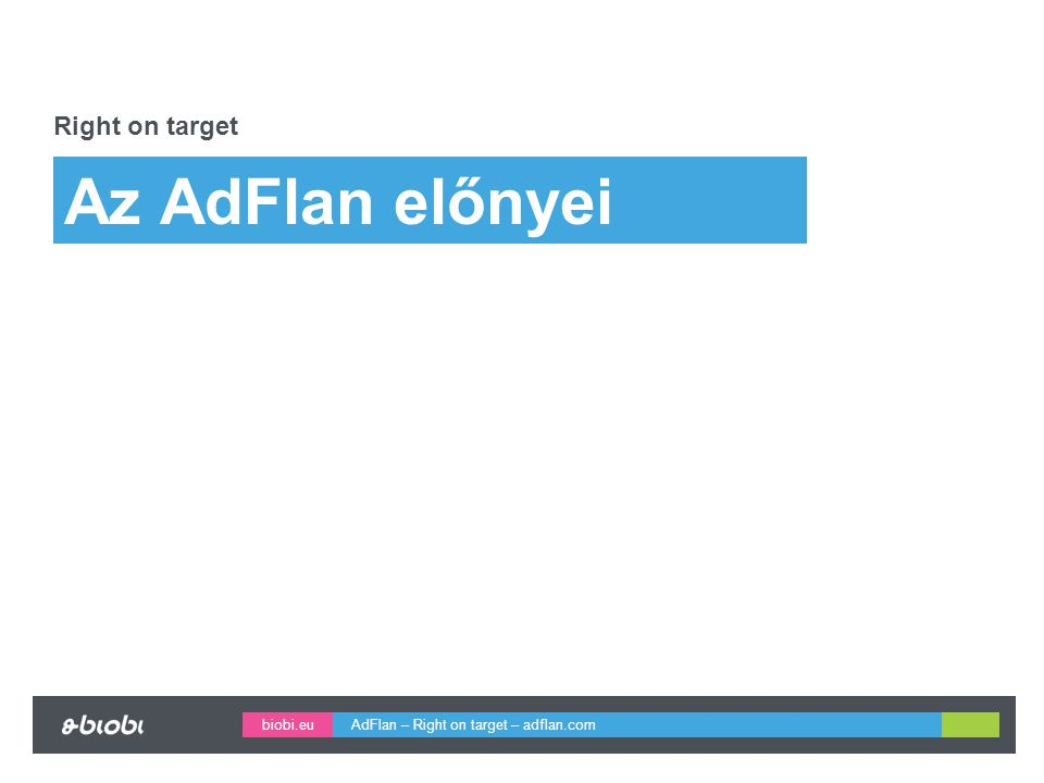 biobi.eu Az AdFlan előnyei Right on target AdFlan – Right on target – adflan.com
