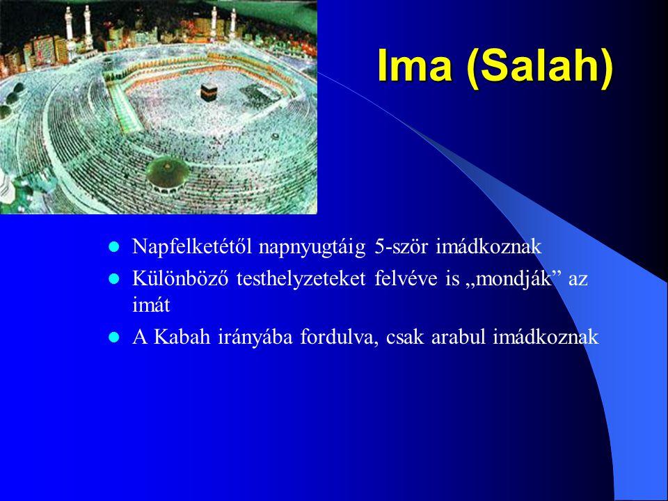 Az iszlám kegyesség formái Imák (Salah) Vallásos adó (Zakat) Böjt ( Ramadan) Vándorlat (Hajj) Szent háború (Jihad)