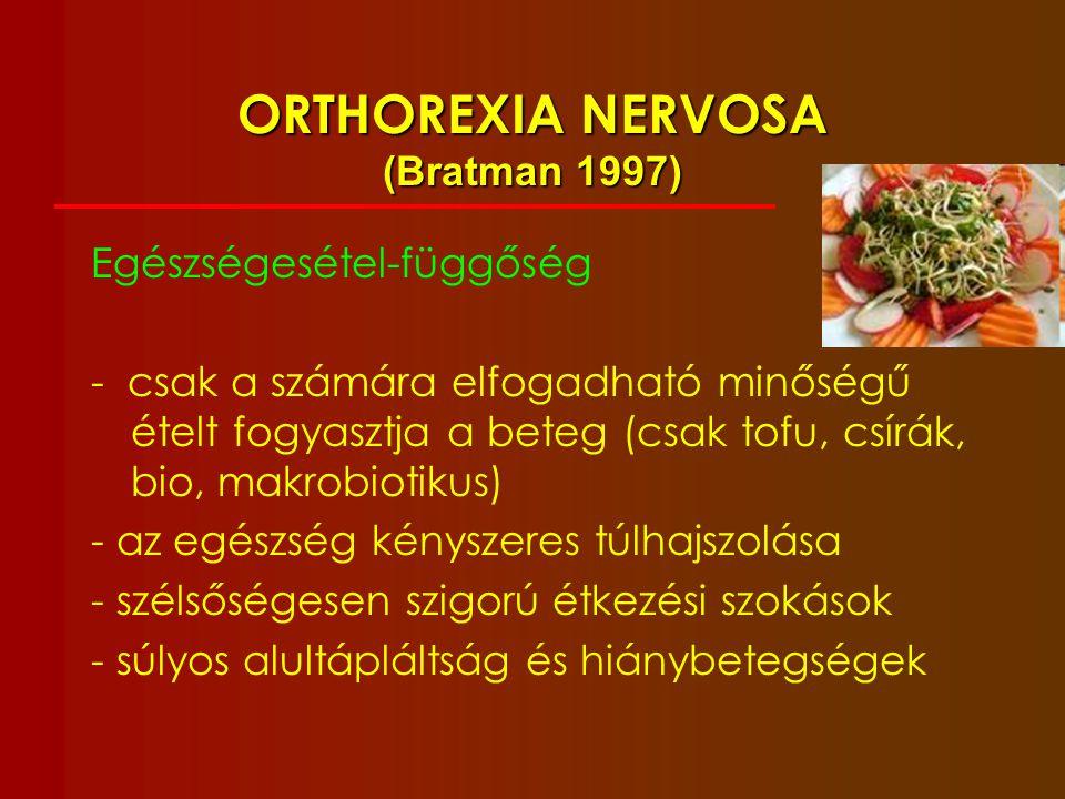 ORTHOREXIA NERVOSA (Bratman 1997) Egészségesétel-függőség - csak a számára elfogadható minőségű ételt fogyasztja a beteg (csak tofu, csírák, bio, makr