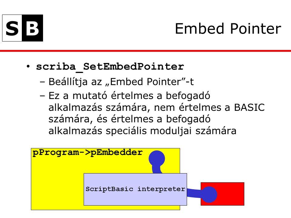 """SB Embed Pointer scriba_SetEmbedPointer –Beállítja az """"Embed Pointer -t –Ez a mutató értelmes a befogadó alkalmazás számára, nem értelmes a BASIC számára, és értelmes a befogadó alkalmazás speciális moduljai számára pProgram->pEmbedder ScriptBasic interpreter"""