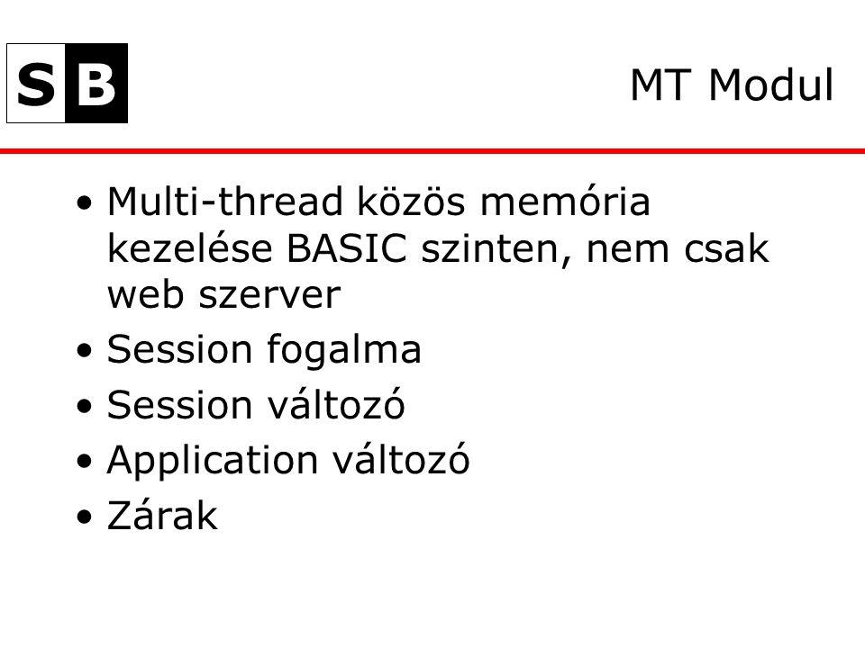 SB MT Modul Multi-thread közös memória kezelése BASIC szinten, nem csak web szerver Session fogalma Session változó Application változó Zárak