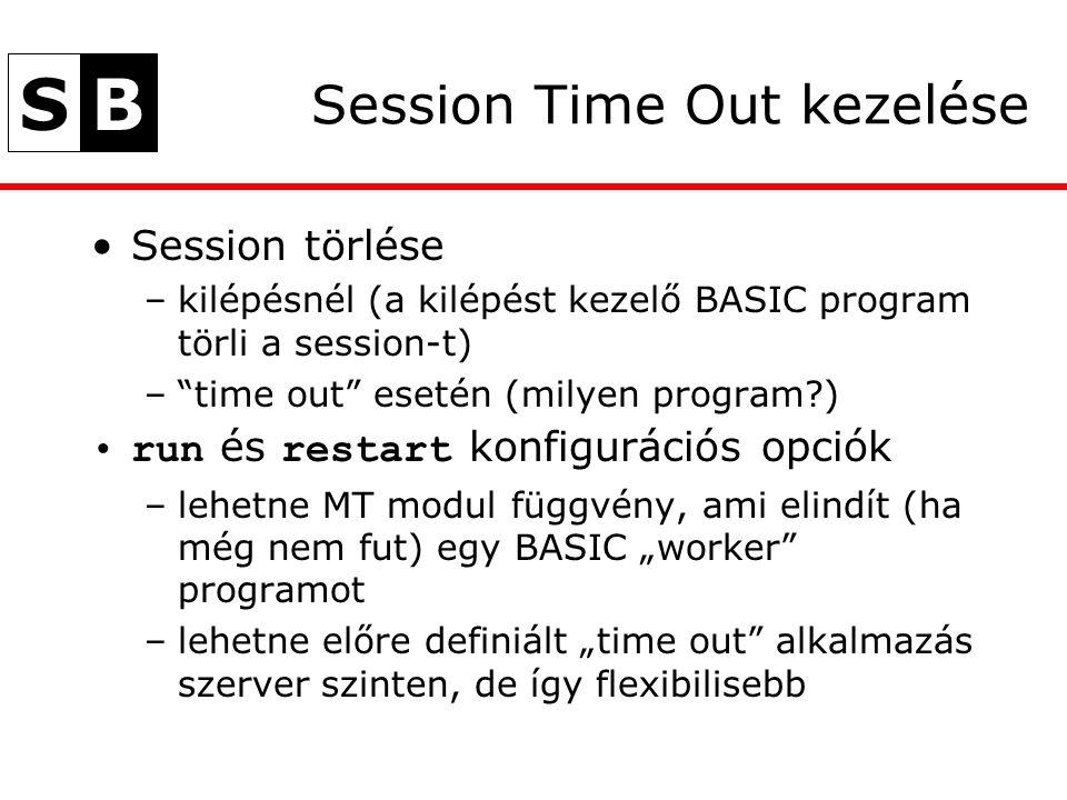 """SB Session Time Out kezelése Session törlése –kilépésnél (a kilépést kezelő BASIC program törli a session-t) – time out esetén (milyen program ) run és restart konfigurációs opciók –lehetne MT modul függvény, ami elindít (ha még nem fut) egy BASIC """"worker programot –lehetne előre definiált """"time out alkalmazás szerver szinten, de így flexibilisebb"""