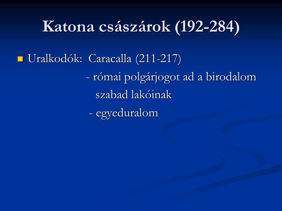 Katona császárok (192-284) Uralkodók: Caracalla (211-217) Uralkodók: Caracalla (211-217) - római polgárjogot ad a birodalom - római polgárjogot ad a b