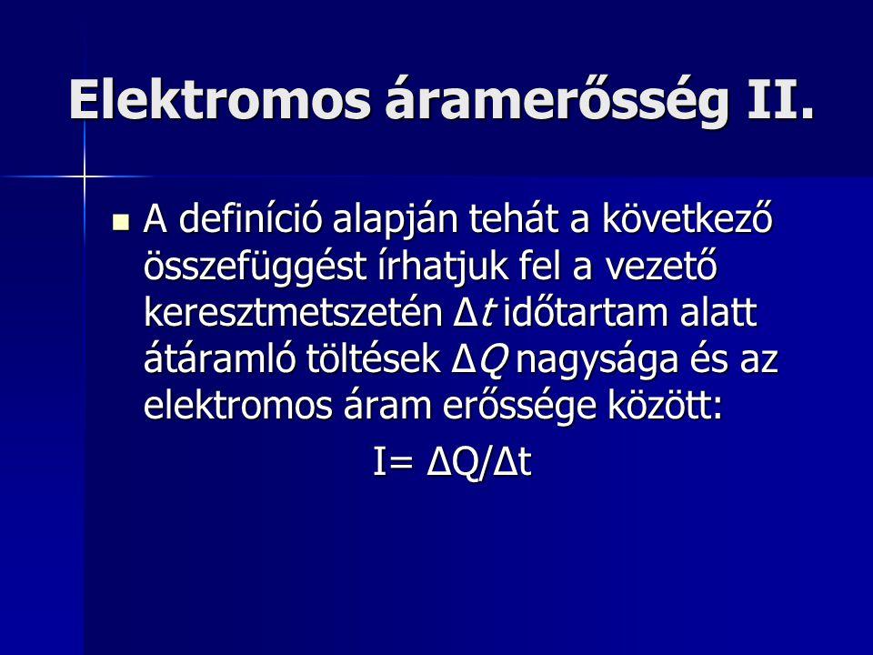 Elektromos áramerősség II. A definíció alapján tehát a következő összefüggést írhatjuk fel a vezető keresztmetszetén Δt időtartam alatt átáramló tölté