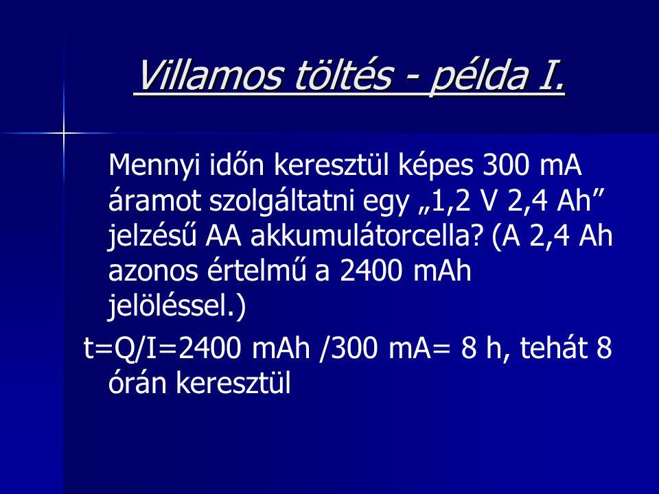 """Villamos töltés - példa I. Mennyi időn keresztül képes 300 mA áramot szolgáltatni egy """"1,2 V 2,4 Ah"""" jelzésű AA akkumulátorcella? (A 2,4 Ah azonos ért"""