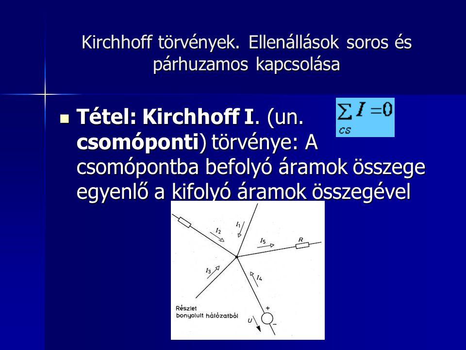 Kirchhoff törvények. Ellenállások soros és párhuzamos kapcsolása Tétel: Kirchhoff I. (un. csomóponti) törvénye: A csomópontba befolyó áramok összege e