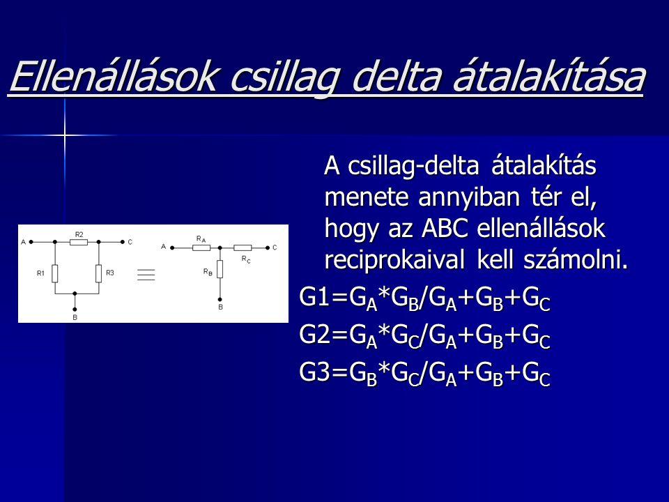 Ellenállások csillag delta átalakítása A csillag-delta átalakítás menete annyiban tér el, hogy az ABC ellenállások reciprokaival kell számolni. G1=G A