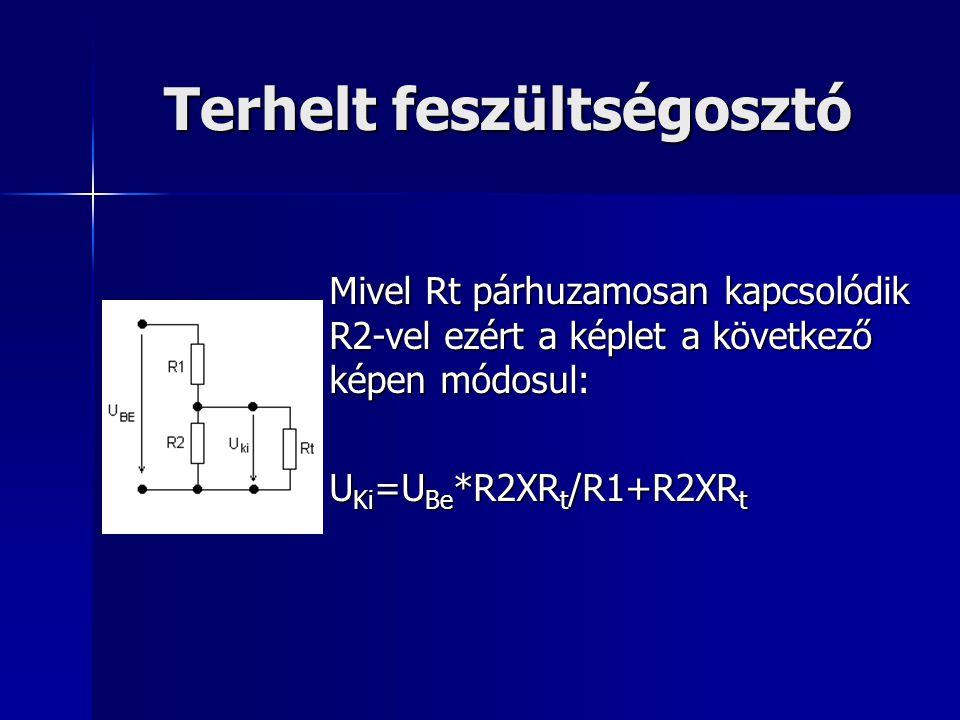 Terhelt feszültségosztó Mivel Rt párhuzamosan kapcsolódik R2-vel ezért a képlet a következő képen módosul: U Ki =U Be *R2XR t /R1+R2XR t