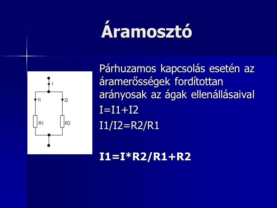 Áramosztó Párhuzamos kapcsolás esetén az áramerősségek fordítottan arányosak az ágak ellenállásaival I=I1+I2I1/I2=R2/R1I1=I*R2/R1+R2