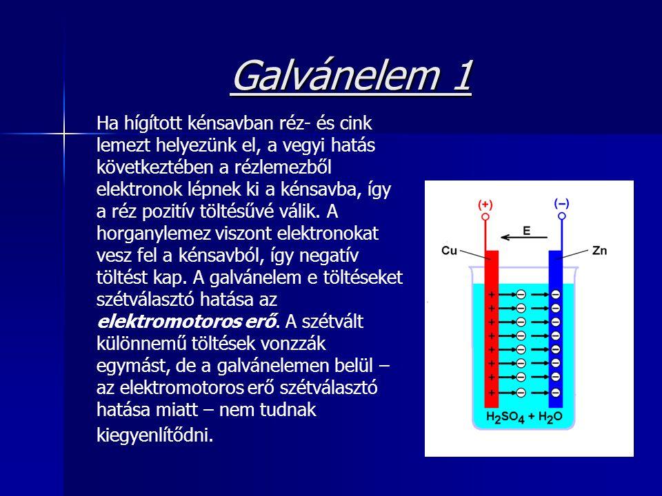 Galvánelem 1 Ha hígított kénsavban réz- és cink lemezt helyezünk el, a vegyi hatás következtében a rézlemezből elektronok lépnek ki a kénsavba, így a