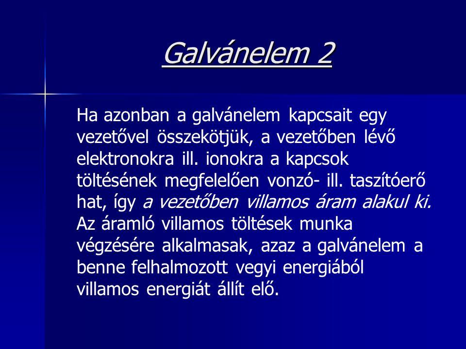 Galvánelem 2 Ha azonban a galvánelem kapcsait egy vezetővel összekötjük, a vezetőben lévő elektronokra ill. ionokra a kapcsok töltésének megfelelően v