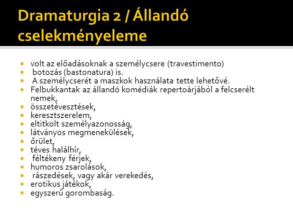  volt az előadásoknak a személycsere (travestimento)  botozás (bastonatura) is.