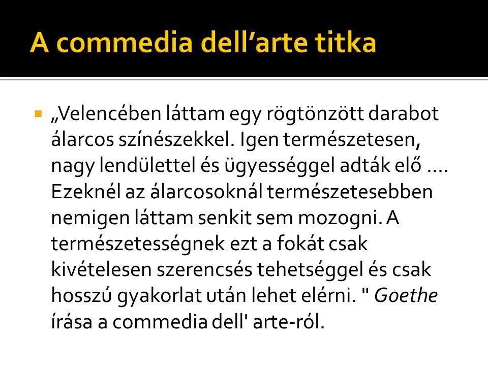  Scenárió, canacavaccio: dialógusokat nem tartalmazó cselekményváz, amelyet az előadók alkalomról alkalomra rögtönözték.