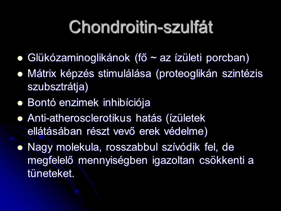 Chondroitin-szulfát Glükózaminoglikánok (fő ~ az ízületi porcban) Glükózaminoglikánok (fő ~ az ízületi porcban) Mátrix képzés stimulálása (proteogliká