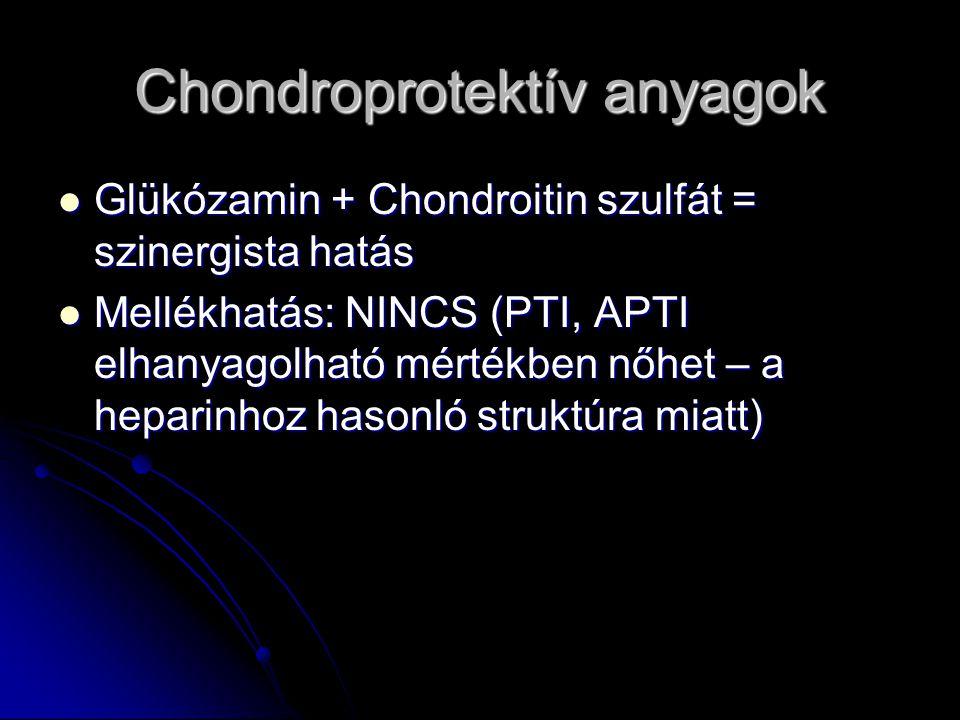 Chondroprotektív anyagok Glükózamin + Chondroitin szulfát = szinergista hatás Glükózamin + Chondroitin szulfát = szinergista hatás Mellékhatás: NINCS (PTI, APTI elhanyagolható mértékben nőhet – a heparinhoz hasonló struktúra miatt) Mellékhatás: NINCS (PTI, APTI elhanyagolható mértékben nőhet – a heparinhoz hasonló struktúra miatt)