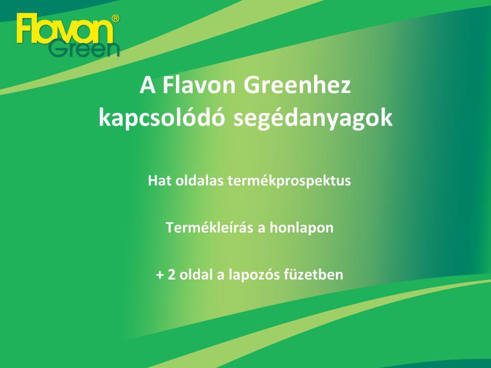 A Flavon Greenhez kapcsolódó segédanyagok Hat oldalas termékprospektus Termékleírás a honlapon + 2 oldal a lapozós füzetben