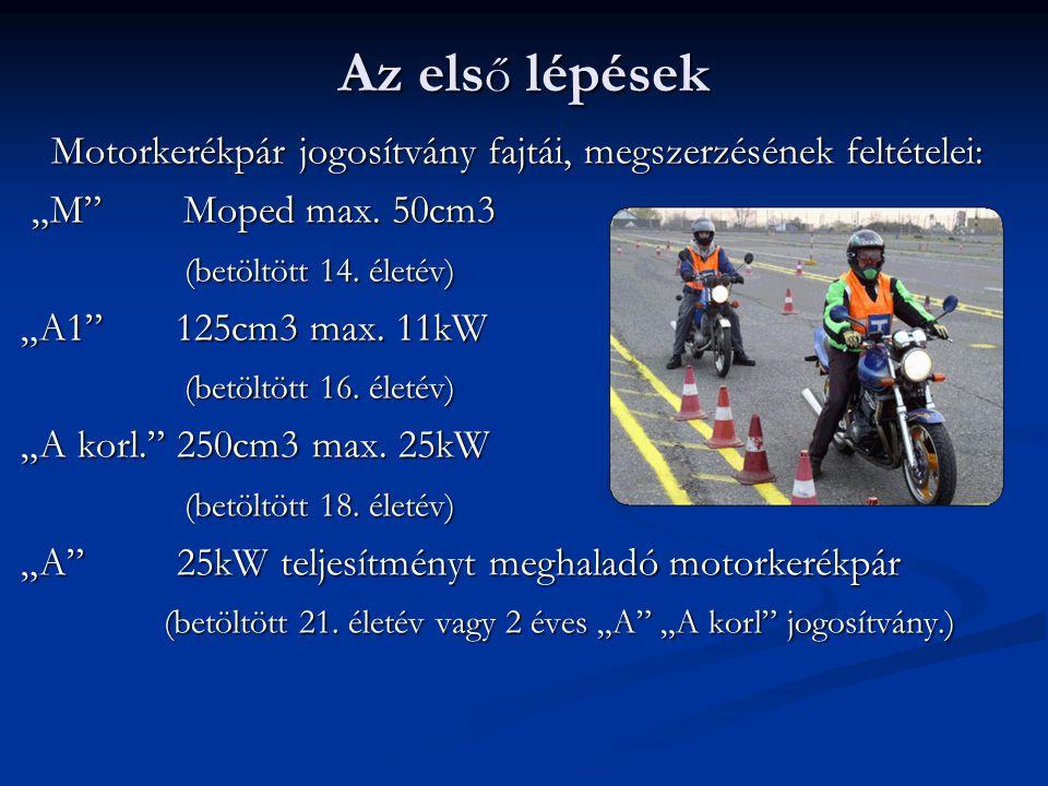 """Az els ő lépések Motorkerékpár jogosítvány fajtái, megszerzésének feltételei: Motorkerékpár jogosítvány fajtái, megszerzésének feltételei: """"M"""" Moped m"""