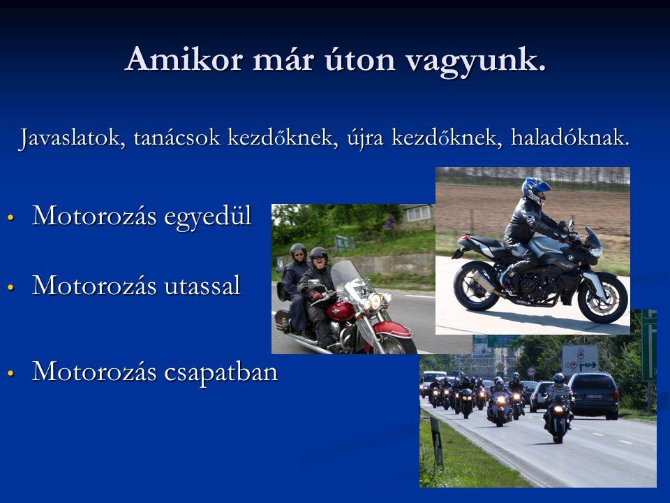 A csoport mérete: Ha szükséges oszd a csoportot több részre, úgy hogy mindegyikben legyen vezet ő és záró motoros.
