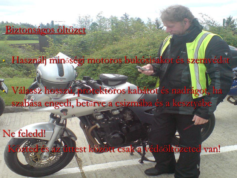 Biztonságos öltözet Biztonságos öltözet Használj minségi motoros bukósisakot és szemvédt Használj min ő ségi motoros bukósisakot és szemvéd ő t Válass