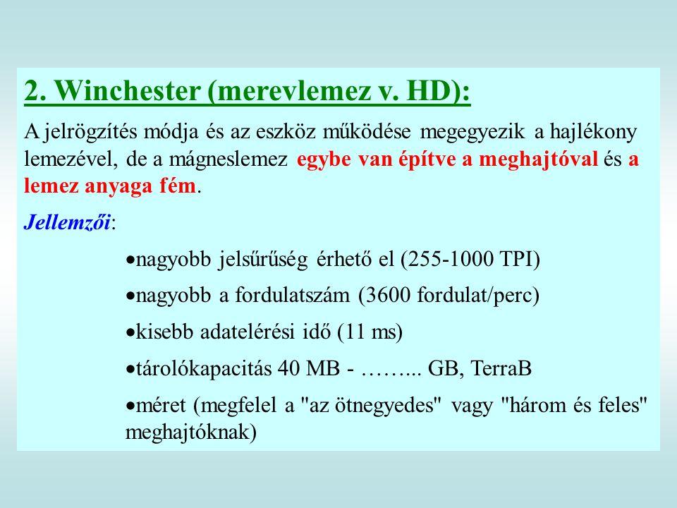 2. Winchester (merevlemez v. HD): A jelrögzítés módja és az eszköz működése megegyezik a hajlékony lemezével, de a mágneslemez egybe van építve a megh
